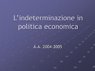 L indeterminazione in politica economica