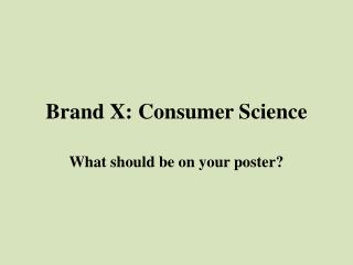 Brand X: Consumer Science