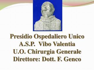Presidio Ospedaliero Unico A.S.P.  Vibo Valentia U.O. Chirurgia Generale  Direttore: Dott. F. Genco
