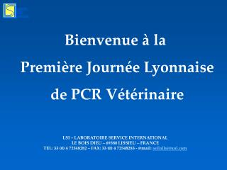 LSI   LABORATOIRE SERVICE INTERNATIONAL  LE BOIS DIEU   69380 LISSIEU   FRANCE TEL: 33 0 4 72548282   FAX: 33 0 4 725482