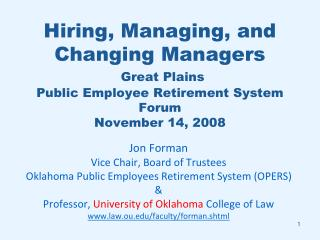Hiring, Managing, and Changing Managers  Great Plains Public Employee Retirement System Forum November 14, 2008