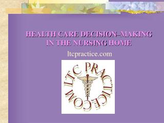 HEALTH CARE DECISION MAKING   IN THE NURSING HOME