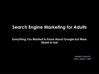 Search Engine Marketing for Adults   Everything You Wanted to Know About Google but Were Afraid to Ask