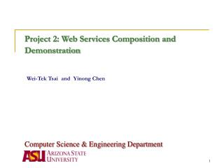Project 2: Web Services Composition and Demonstration   Wei-Tek Tsai and Yinong Chen