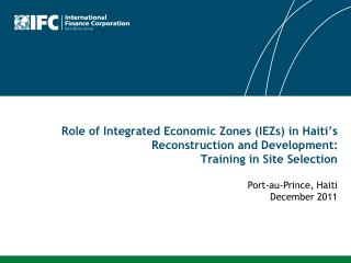 Role of Integrated Economic Zones IEZs in Haiti s Reconstruction and Development: Training in Site Selection
