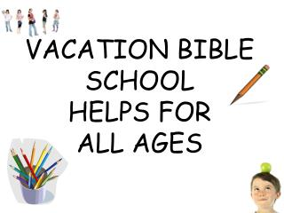 VACATION BIBLE SCHOOL HELPS FOR  ALL AGES