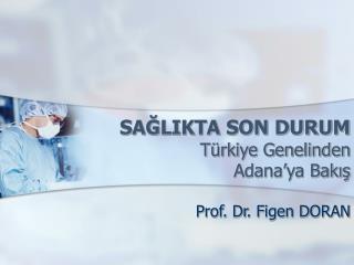 SAGLIKTA SON DURUM T rkiye Genelinden  Adana ya Bakis