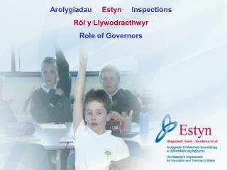 Arolygiadau     Estyn     Inspections R l y Llywodraethwyr Role of Governors