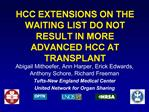 HCC EXTENSIONS ON THE WAITING LIST DO NOT RESULT IN MORE ADVANCED HCC AT TRANSPLANT