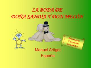 LA BODA DE  DO A SAND A Y DON MEL N