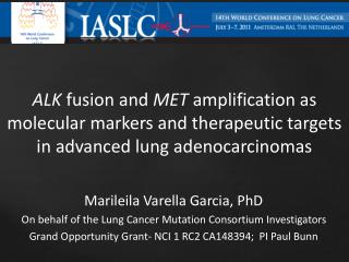 Marileila Varella Garcia, PhD On behalf of the Lung Cancer Mutation Consortium Investigators Grand Opportunity Grant- NC