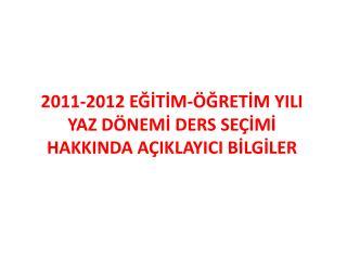 2011-2012 EGITIM- GRETIM YILI YAZ D NEMI DERS SE IMI HAKKINDA A IKLAYICI BILGILER