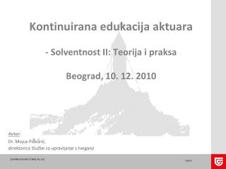 Kontinuirana edukacija aktuara  - Solventnost II: Teorija i praksa  Beograd, 10. 12. 2010