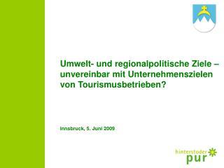 Umwelt- und regionalpolitische Ziele   unvereinbar mit Unternehmenszielen von Tourismusbetrieben    Innsbruck, 5. Juni 2