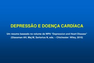 DEPRESS O E DOEN A CARD ACA  Um resumo baseado no volume da WPA  Depression and Heart Disease   Glassman AH, Maj M, Sart