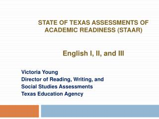 STATE OF TEXAS ASSESSMENTS OF ACADEMIC READINESS STAAR   English I, II, and III