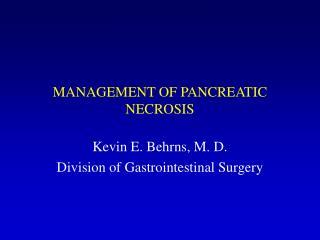 MANAGEMENT OF PANCREATIC NECROSIS