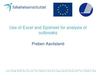 Use of Excel and Episheet for analysis of outbreaks