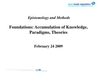 Epistemology and Methods  Foundations: Accumulation of Knowledge, Paradigms, Theories   February 24 2009