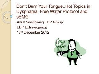 Don t Burn Your Tongue..Hot Topics in Dysphagia: Free Water Protocol and sEMG