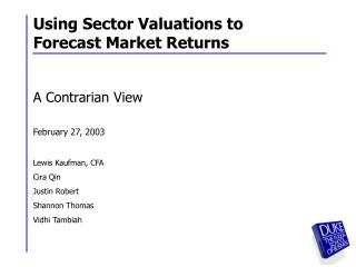 Using Sector Valuations to Forecast Market Returns  A Contrarian View  February 27, 2003  Lewis Kaufman, CFA Cira Qin Ju