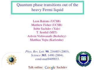 Leon Balents UCSB Matthew Fisher UCSB Subir Sachdev Yale T. Senthil MIT Ashvin Vishwanath Berkeley Matthias Vojta Karlsr