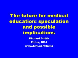 The future for medical education: speculation and possible implications