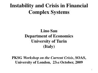 Instability and Crisis in Financial Complex Systems   Lino Sau Department of Economics University of Turin Italy  PKSG W