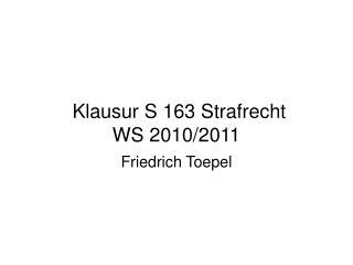 Klausur S 163 Strafrecht WS 2010