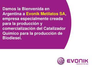 Damos la Bienvenida en Argentina a Evonik Metilatos SA, empresa especialmente creada para la producci n y comercializaci