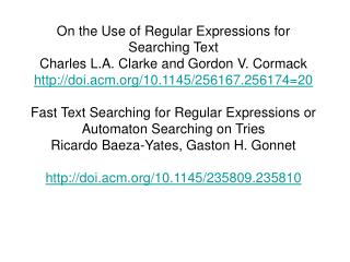 On the Use of Regular Expressions for Searching Text Charles L.A. Clarke and Gordon V. Cormack doi.acm