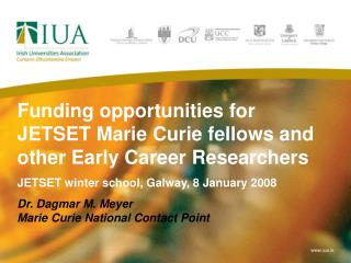 Funding opportunities for JETSET Marie Curie fellows and other Early Career Researchers JETSET winter school, Galway, 8