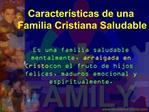 Es una familia saludable mentalmente, arraigada en Cristo con el fruto de hijos felices, maduros emocional y espiritualm