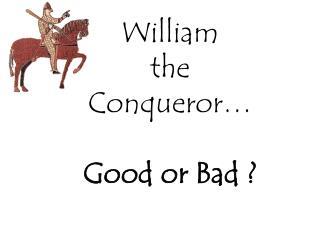 William  the  Conqueror   Good or Bad