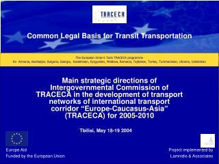 The European Union s Tacis TRACECA programme for  Armenia, Azerbaijan, Bulgaria, Georgia,  Kazakhstan, Kyrgyzstan, Moldo