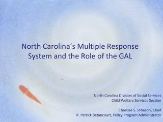 North Carolina s Multiple Response System and the Role of the GAL