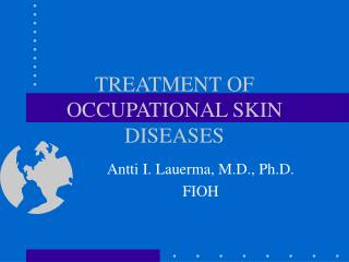 TREATMENT OF OCCUPATIONAL SKIN DISEASES