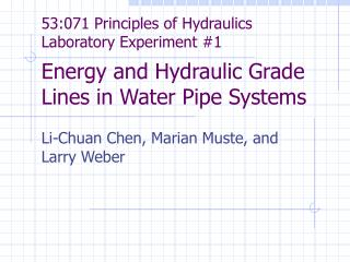 53:071 Principles of Hydraulics Laboratory Experiment 1  Energy and Hydraulic Grade Lines in Water Pipe Systems