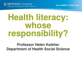 Health literacy:  whose responsibility  Professor Helen Keleher Department of Health Social Science