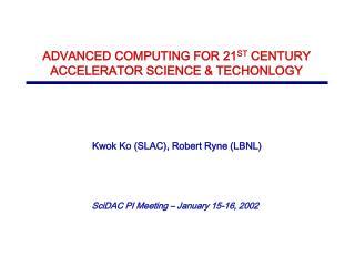 Kwok Ko SLAC, Robert Ryne LBNL