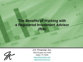 The Benefits of Working with            a Registered Investment Advisor RIA