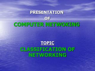 PRESENTATION  OF  COMPUTER NETWOKING