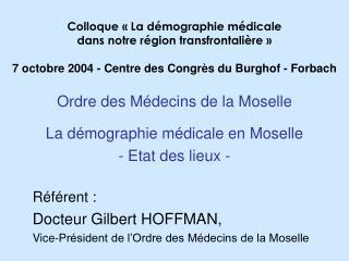 Ordre des M decins de la Moselle  La d mographie m dicale en Moselle - Etat des lieux -  R f rent :  Docteur Gilbert HOF