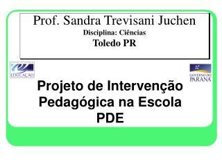 Prof. Sandra Trevisani Juchen Disciplina: Ci ncias Toledo PR