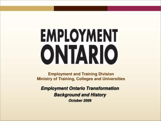 Employment Ontario Transformation Background and History October 2009
