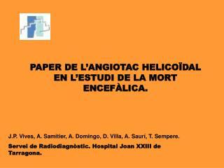 PAPER DE L ANGIOTAC HELICO DAL EN L ESTUDI DE LA MORT ENCEF LICA.