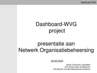 Dashboard-WVG  project  presentatie aan  Netwerk Organisatiebeheersing   26