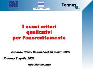 I nuovi criteri  qualitativi   per l accreditamento              Accordo Stato- Regioni del 20 marzo 2008  Potenza 8 apr