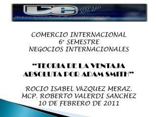 COMERCIO INTERNACIONAL 6  SEMESTRE NEGOCIOS INTERNACIONALES   TEORIA DE LA VENTAJA ABSOLUTA POR ADAM SMITH   ROCIO ISABE