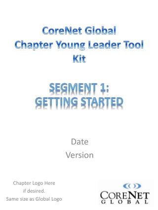 CoreNet Global  Chapter Young Leader Tool Kit  Segment 1: Getting Started